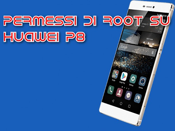 Permessi di root su Huawei P8