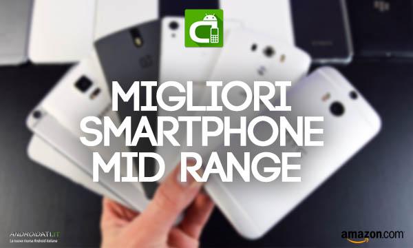 I migliori smartphone medi di gamma android