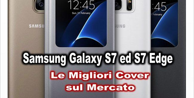 Samsung Galaxy S7 ed S7 Edge: Le 5 Migliori Cover sul Mercato!