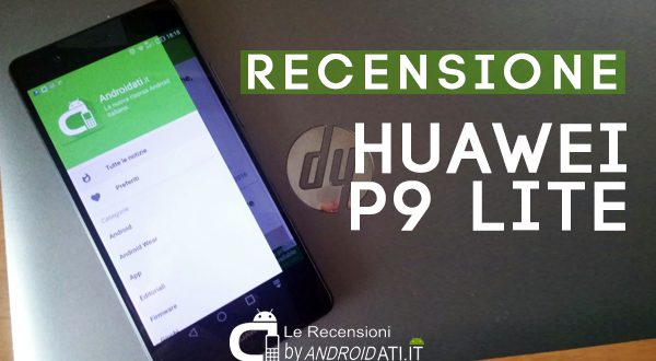 Recensione Huawei P9 Lite: la prova Androidati dell'ibrido tra medio e top di gamma